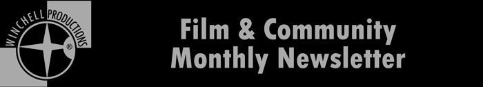 Winchell Productions Film & Community Monthly Newsletter